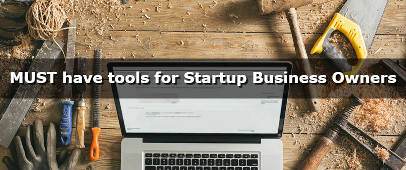 Must have tools for startup business owners