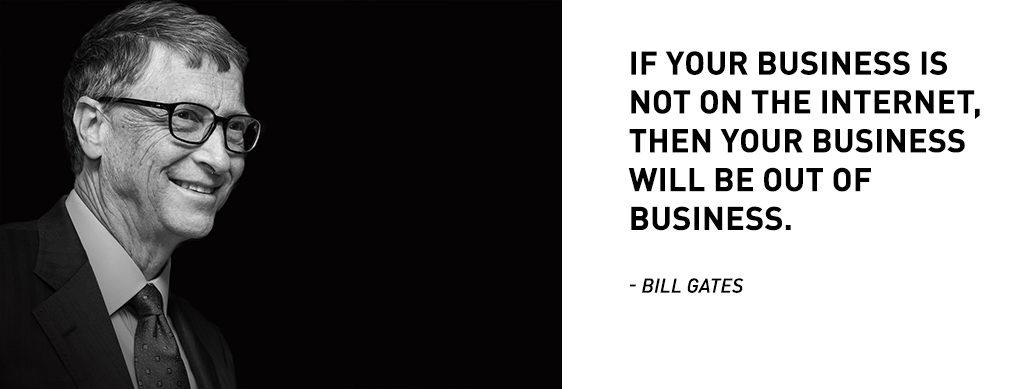 if your business is not on the internet, then your business will be out of business quote by Bill Gates